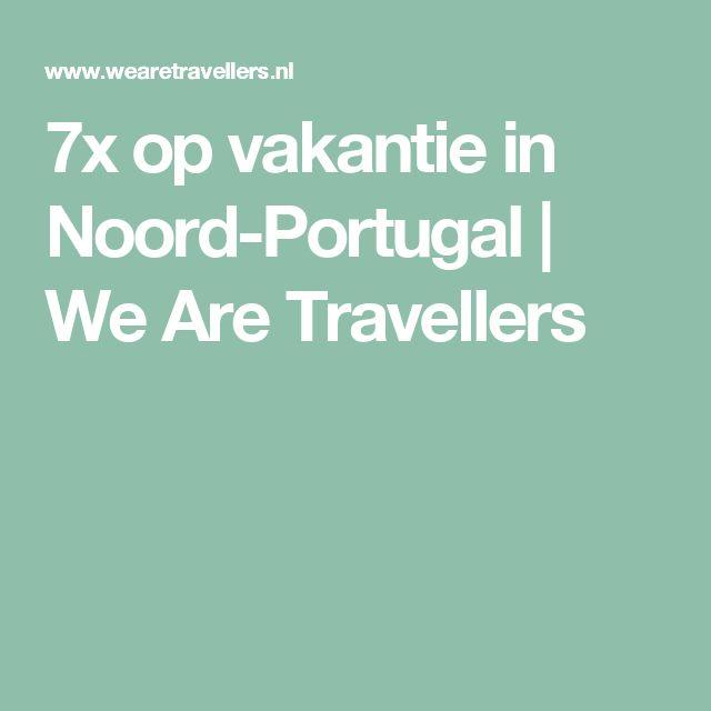 7x op vakantie in Noord-Portugal | We Are Travellers