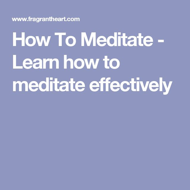How To Meditate - Learn how to meditate effectively