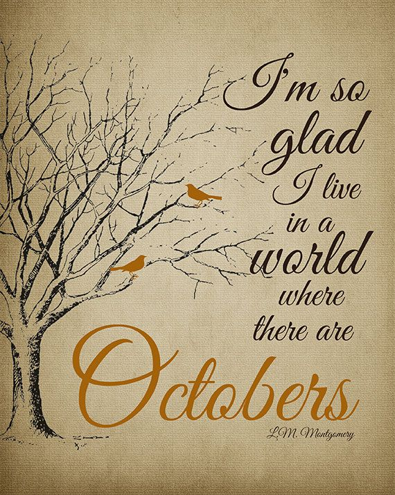 I'm so glad to live in a world where there is October. #quotes #Lucy_Maud_Montgomery #autumn #October
