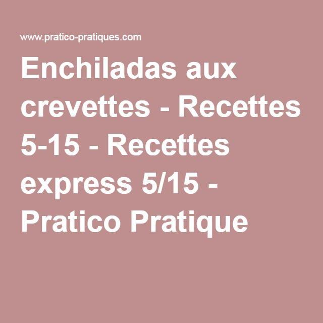 Enchiladas aux crevettes - Recettes 5-15 - Recettes express 5/15 - Pratico Pratique