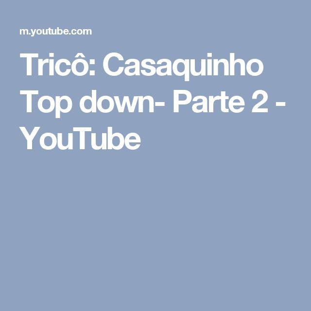 Tricô: Casaquinho Top down- Parte 2 - YouTube