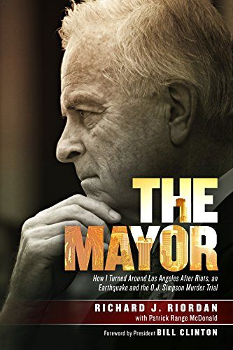 The Mayor: How I Turned Around Los Angeles after Riots, an Earthquake and the O.J. Simpson Murder Trial / by Richard J. Riordan  http://encore.greenvillelibrary.org/iii/encore/record/C__Rb1383881
