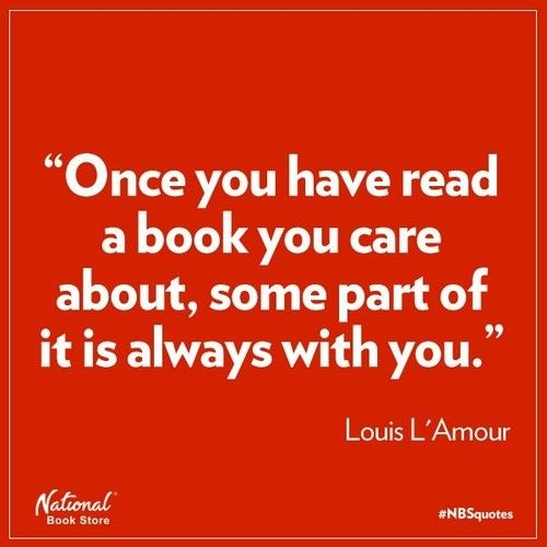"""Once you have read a book you care about, some part of it is always with you."" Louis L'Amour"