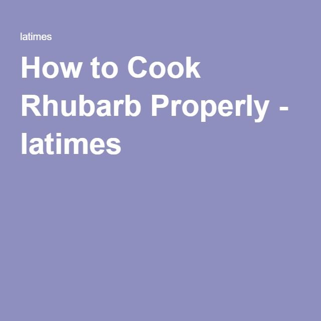 How to Cook Rhubarb Properly - latimes