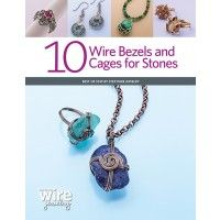 10 Wire Bezels and Cages for Stones: wire weaving, wire wrapping | InterweaveStore.com