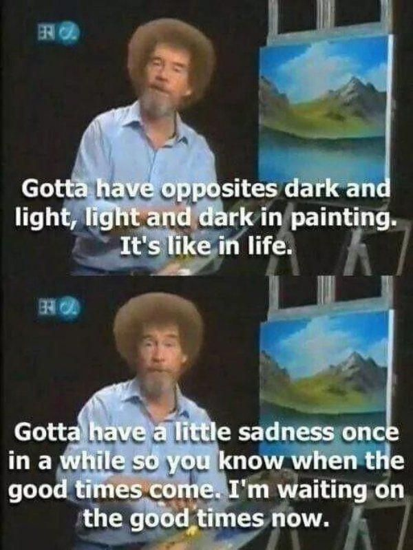 30 Funny Memes Pictures Bob Ross Memes Are The Happy Little Accidents We All Need In Our Lives Bobross In 2020 Light In The Dark Bob Ross Bob Hairstyles