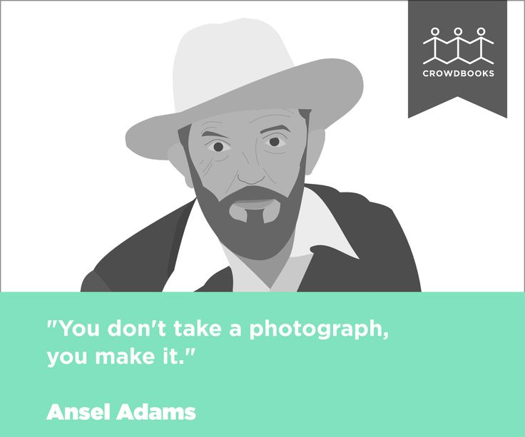 """You don't take photograph, you make it."" Ansel Adams bit.ly/crowd_books"