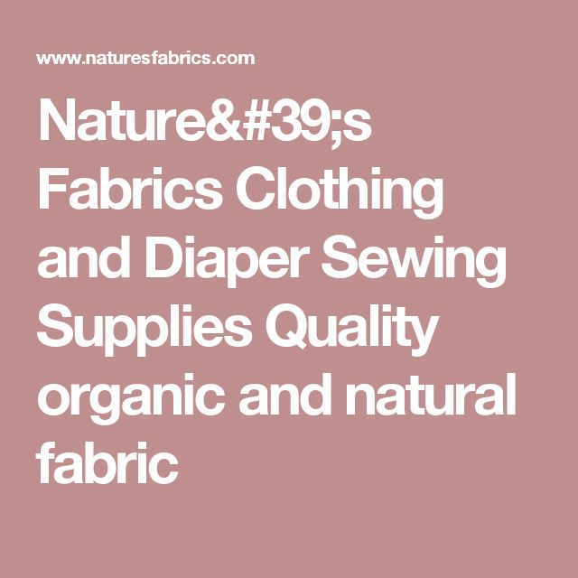 Nature's Fabrics Clothing and Diaper Sewing Supplies Quality organic and natural fabric