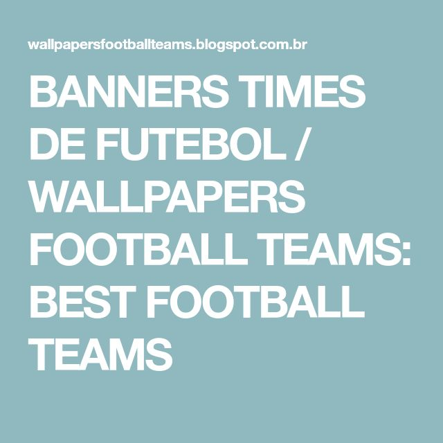 BANNERS TIMES DE FUTEBOL / WALLPAPERS FOOTBALL TEAMS: BEST FOOTBALL TEAMS