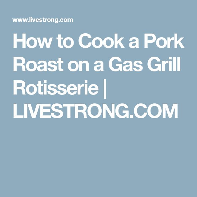 How to Cook a Pork Roast on a Gas Grill Rotisserie | LIVESTRONG.COM