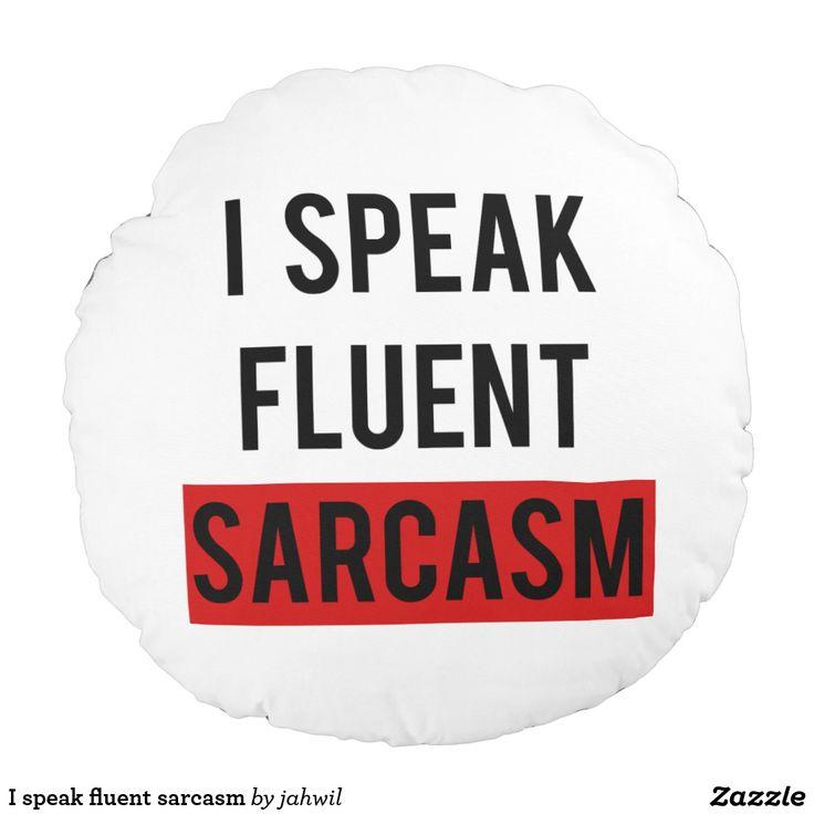 I speak fluent sarcasm round pillow