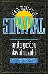 It's a matter of survival / Gordon, Anita and David Suzuki  Call # 301.3 GOR