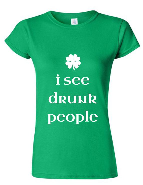 Women's I See Drunk People cute green tee St. by MyStateOfMind