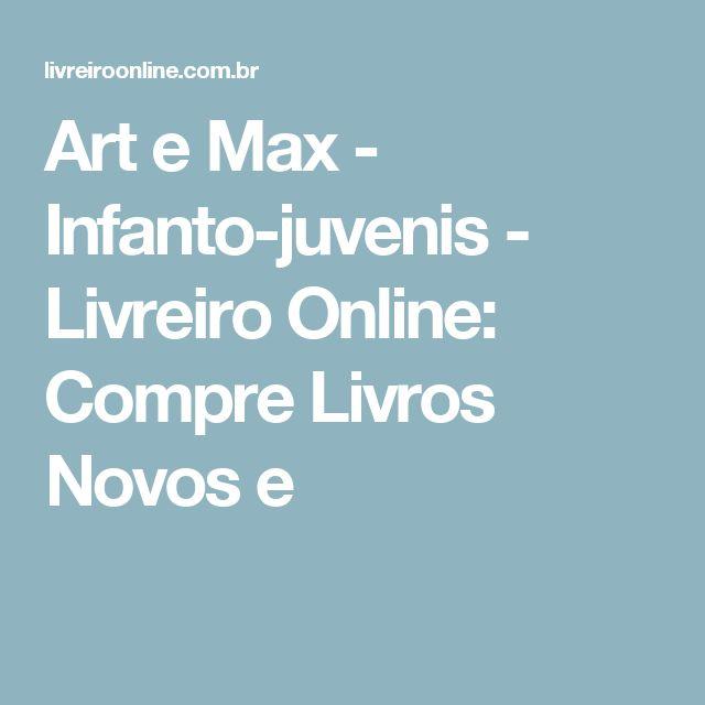 Art e Max - Infanto-juvenis - Livreiro Online: Compre Livros Novos e