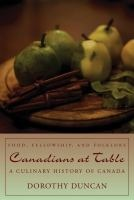 Canadians at table : food, fellowship, and folklore : a culinary history of Canada / Dorothy Duncan.  Burnaby 3rd Floor GT 2853 C2 D85 2006