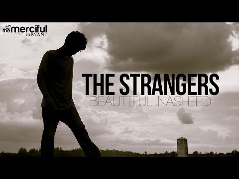 The Strangers - Beautiful Nasheed - YouTube sooo beautifulll <3 <3 <3