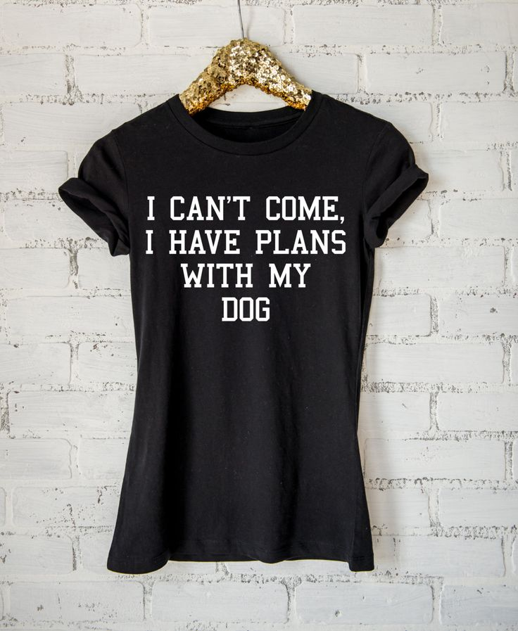 I Can't Come, I Have Plans With My Dog Ladies Tee or Raglan- Dog Shirt- Funny Shirt- Workout Shirt- Gym Shirt- Womens Shirt by ShopMrJones on Etsy