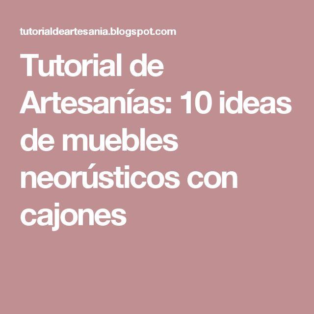 Tutorial de Artesanías: 10 ideas de muebles neorústicos con cajones