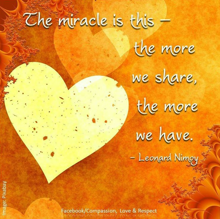 The Miracle is this ~•~ The More We Share ~ The More We Have ⊰❁⊱ Leonard Nimoy