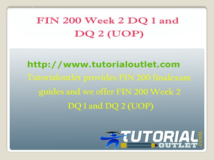 Tutorialoutlet provides FIN 200 Fina Exam guides and we offer FIN FIN 200 Week 2 DQ 1 and DQ 2 (UOP)