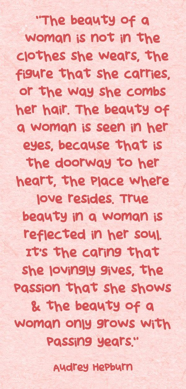 The beauty of a woman is seen in her eyes, because that is the doorway to her heart, the place where live resides.... Hepburn