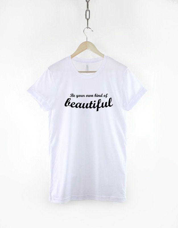 Be Your Own Kind of Beautiful Slogan Inspirational Determination T-Shirt by ResilienceStreetwear on Etsy