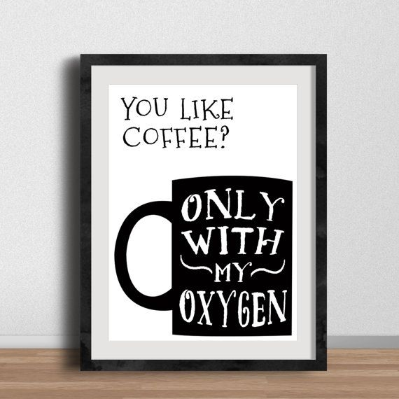 Gilmore Girls Poster- You Like Coffee? Only With My Oxygen Quote -Lorelai Gilmore, Printable, for Coffee Lovers, coffee addicts, java