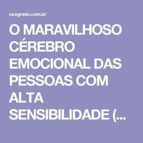 O MARAVILHOSO CÉREBRO EMOCIONAL DAS PESSOAS COM ALTA SENSIBILIDADE (PAS)