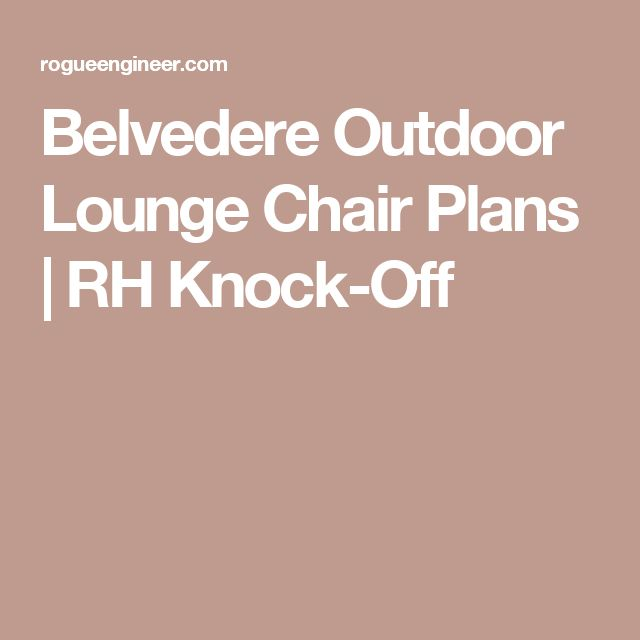 Belvedere Outdoor Lounge Chair Plans | RH Knock-Off