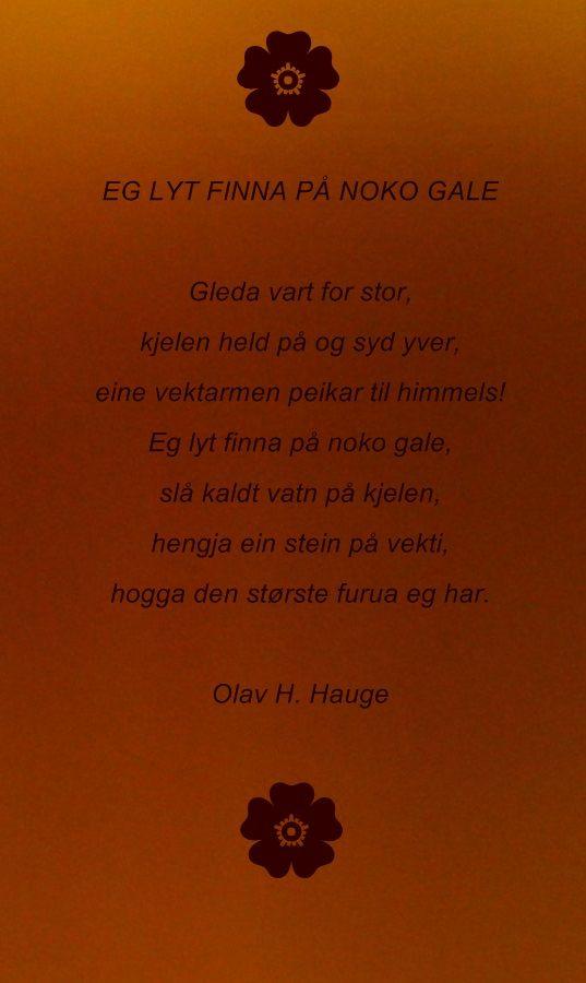 Olav H. Hauge  Eg lyt finna på noko gale