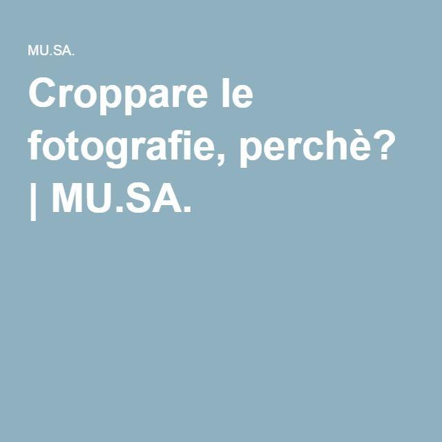 Croppare le fotografie, perchè? | MU.SA.