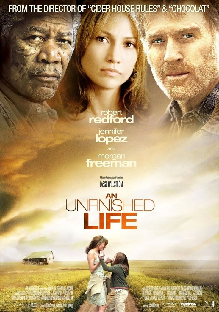 An Unfinished Life is a 2005 drama film directed by Swedish director Lasse Hallström, and based on the Mark Spragg novel of the same name. The film stars Robert Redford, Jennifer Lopez, and Morgan Freeman. It is the story of a Wyoming rancher (Redford) who must reconcile his relationship with his daughter-in-law (Lopez) and granddaughter (played by Becca Gardner), after they show up unexpectedly at his ranch and ask to stay with him and his disabled best friend and neighbor (Freeman).