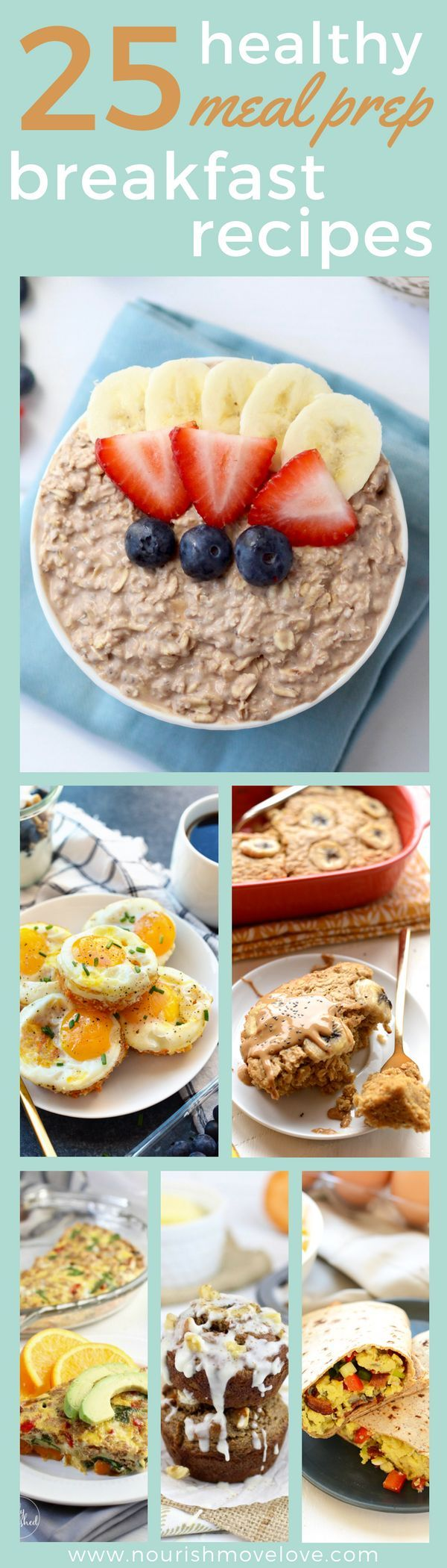 25 healthy meal prep breakfast recipes. Clean eating, simple recipes, easy ingredients to get your morning off right. Grab and go options that you can prep on the weekend   http://www.nourishmovelove.com