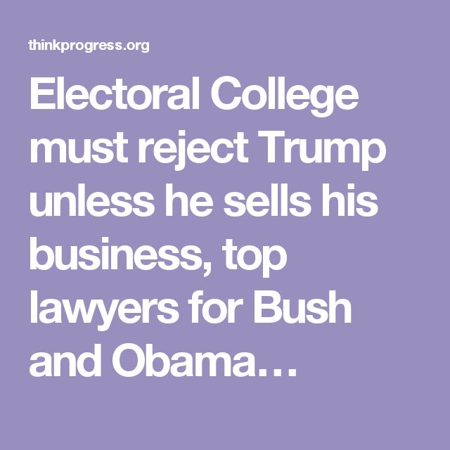 Electoral College must reject Trump unless he sells his business, top lawyers for Bush and Obama…
