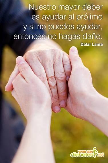 Nuestro mayor deber es ayudar al prójimo y si no puedes ayudar, entonces no hagas daño.  Dalai Lama