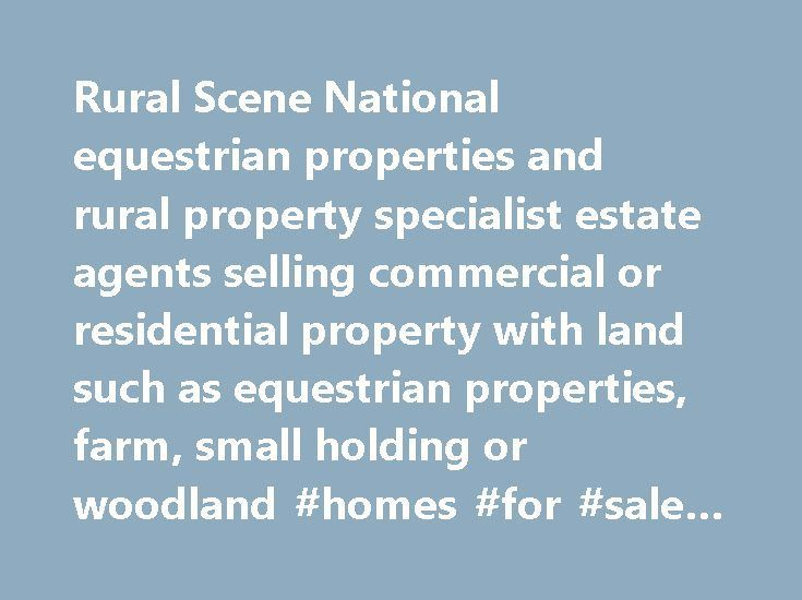 Rural Scene National equestrian properties and rural property specialist estate agents selling commercial or residential property with land such as equestrian properties, farm, small holding or woodland #homes #for #sale #om http://property.nef2.com/rural-scene-national-equestrian-properties-and-rural-property-specialist-estate-agents-selling-commercial-or-residential-property-with-land-such-as-equestrian-properties-farm-small-holding-or-woodl-26/ RURAL SCENE – national equestrian rural…