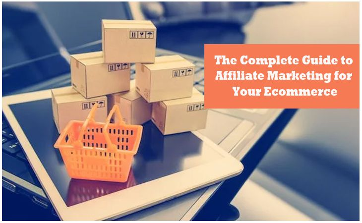 The Complete Guide to Affiliate Marketing for Your Ecommerce | Ecommerce marketing, Ecommerce, Marketing