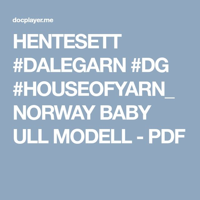 HENTESETT #DALEGARN #DG #HOUSEOFYARN_NORWAY BABY ULL MODELL - PDF