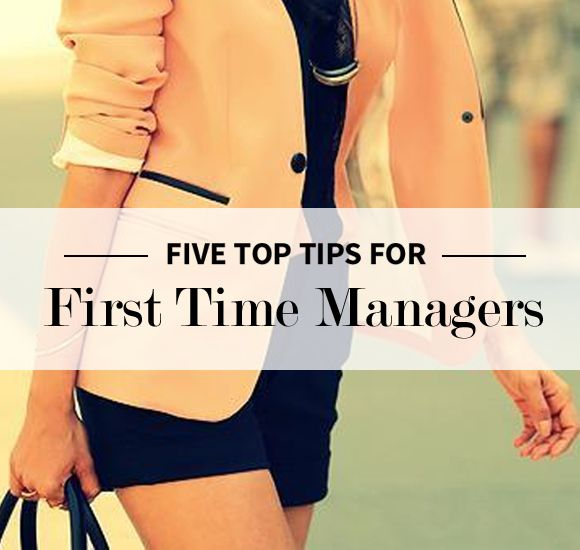 5 Top Tips For First Time Managers | Levo League | Career Advice
