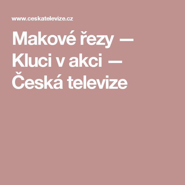 Makové řezy — Kluci v akci — Česká televize