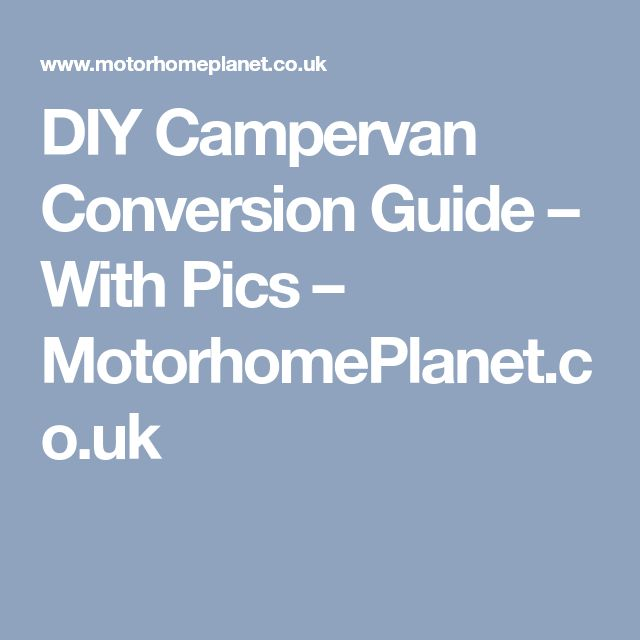 DIY Campervan Conversion Guide – With Pics – MotorhomePlanet.co.uk