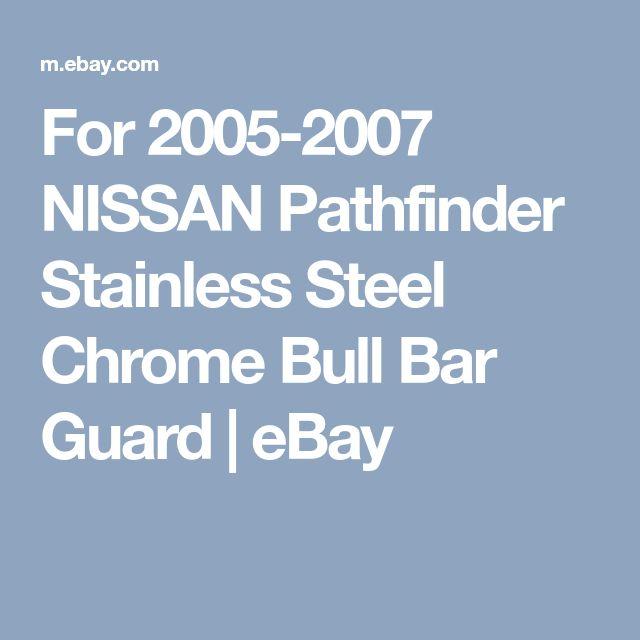 For 2005-2007 NISSAN Pathfinder Stainless Steel Chrome Bull Bar Guard | eBay