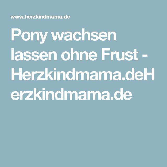 Pony wachsen lassen ohne Frust - Herzkindmama.deHerzkindmama.de