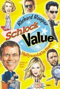 Schlock Value by Richard Roeper. $8.34. Author: Richard Roeper. Publisher: Hyperion (February 2, 2005). 224 pages