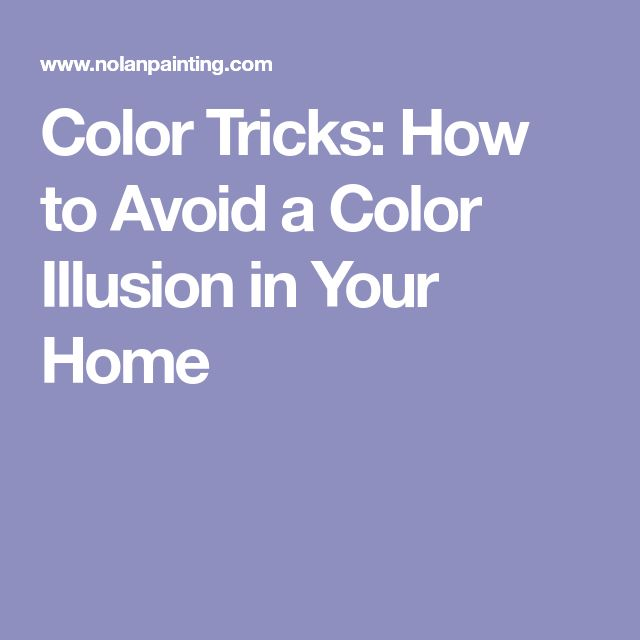 Color Tricks: How to Avoid a Color Illusion in Your Home