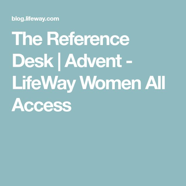 The Reference Desk | Advent - LifeWay Women All Access