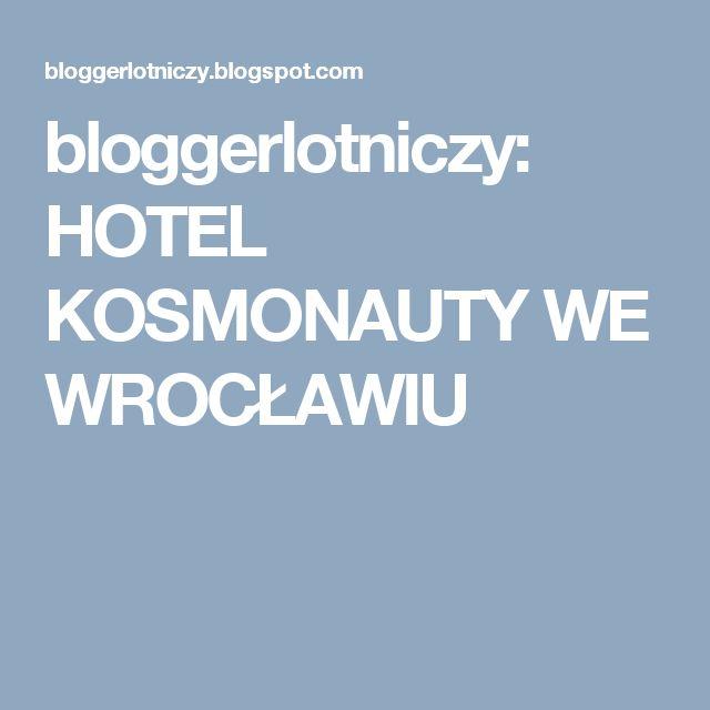 bloggerlotniczy: HOTEL KOSMONAUTY WE WROCŁAWIU