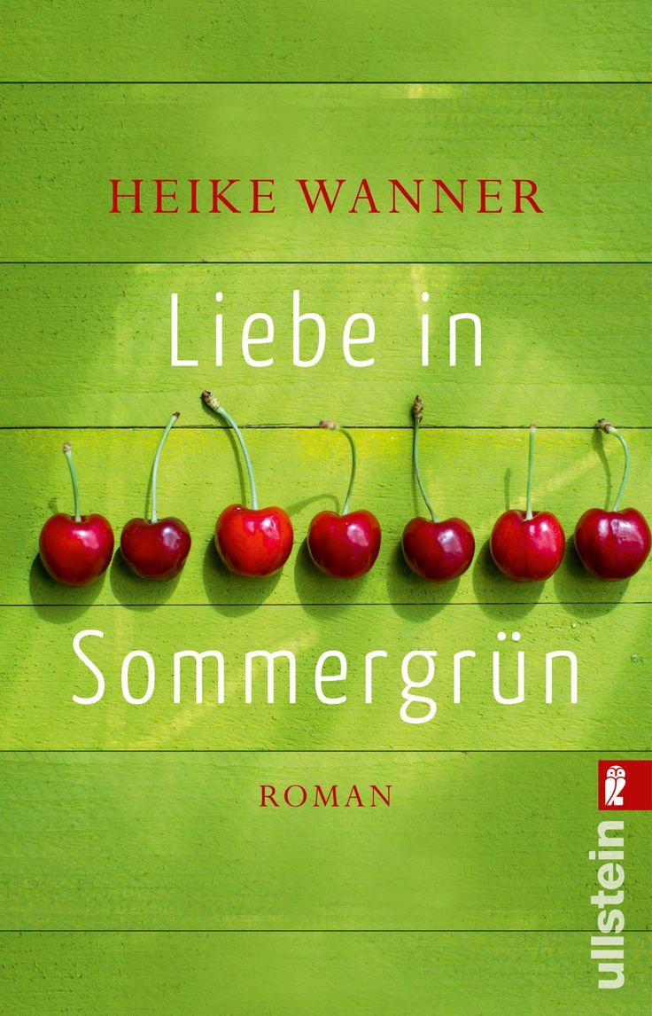 """Heike Wanner: Liebe in Sommergrün (Ullstein). """"Eine zauberhafte deutsch-deutsche Liebesgeschichte"""". #Sommer #lesen"""