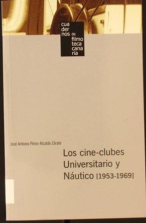 Pérez-Alcalde Zárate, José Antonio    Los cine-clubes Universitario y Náutico (1953-1969). 2005 http://absysnetweb.bbtk.ull.es/cgi-bin/abnetopac01?TITN=323933