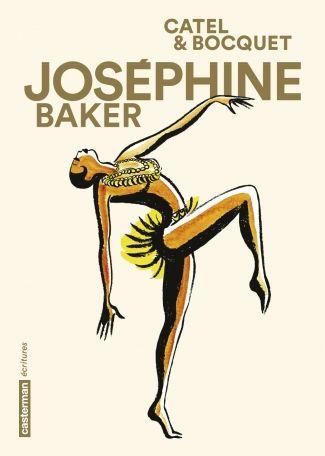 Joséphine Baker - Catel & Bocquet.  Portrait d'une danseuse originaire du Mississippi devenue la première star noire mondiale et qui s'est engagée dans la Résistance pendant la Seconde Guerre mondiale et dans la lutte contre le racisme.